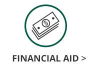 This image is of a green circle with dollar bill icon inside and Financial Aid in black text underneath the circle and dollar bill icon. The Financial Aid text has a black arrow next to it that links out to the Financial Aid page.