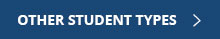 Blue button with text that says Other Student Types and links out to the other student types requirements page.